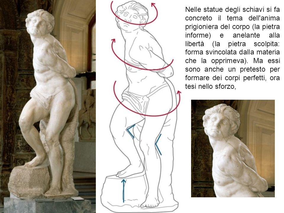 Nelle statue degli schiavi si fa concreto il tema dell'anima prigioniera del corpo (la pietra informe) e anelante alla libertà (la pietra scolpita: fo