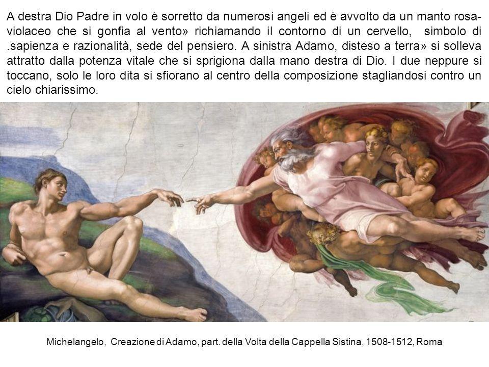 Michelangelo, Creazione di Adamo, part. della Volta della Cappella Sistina, 1508-1512, Roma A destra Dio Padre in volo è sorretto da numerosi angeli e