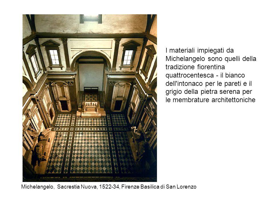 Michelangelo, Sacrestia Nuova, 1522-34, Firenze Basilica di San Lorenzo I materiali impiegati da Michelangelo sono quelli della tradizione fiorentina