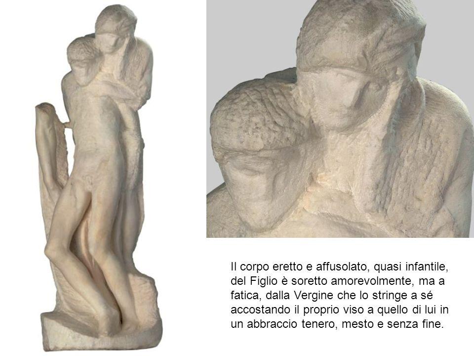 Il corpo eretto e affusolato, quasi infantile, del Figlio è soretto amorevolmente, ma a fatica, dalla Vergine che lo stringe a sé accostando il propr
