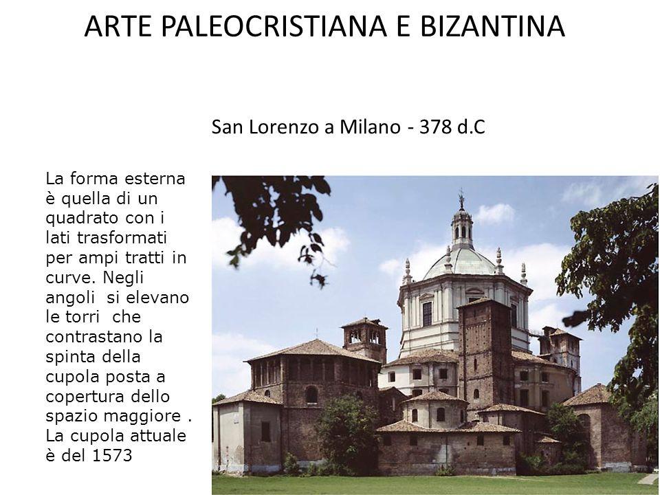 ARTE PALEOCRISTIANA E BIZANTINA San Lorenzo a Milano - 378 d.C Quello che ci troviamo di fronte è uno spazio romano colmo di ricordi classici, tanto c