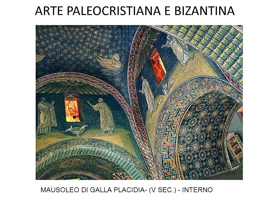 ARTE PALEOCRISTIANA E BIZANTINA Mausoleo di Galla Placidia (V secolo) Galla Placidia, figlia di Teodosio I, regge l'impero in vece di Valentiniano III pianta cruciforme con volta emisferica sull'incrocio dei bracci coperti da volte a botte, entro i quali sono tre sarcofagi esterno in laterizi decorazione musiva all'interno.
