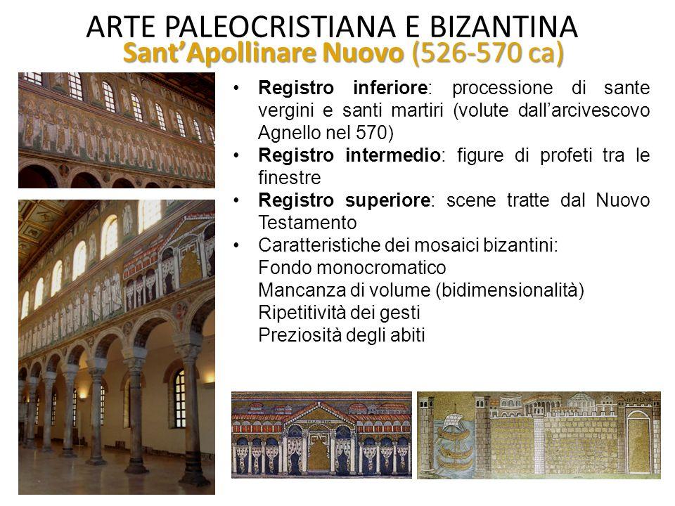 ARTE PALEOCRISTIANA E BIZANTINA Sant'Apollinare Nuovo (526-570 ca) voluta da Teodorico come chiesa palatina basilica a tre navate con abside semicircolare all'interno e poligonale all'esterno capitelli importati da Costantinopoli.