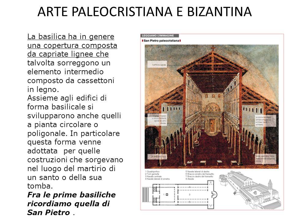 ARTE PALEOCRISTIANA E BIZANTINA La basilica ha in genere una copertura composta da capriate lignee che talvolta sorreggono un elemento intermedio composto da cassettoni in legno.