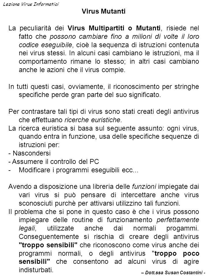 Virus Mutanti La peculiarità dei Virus Multipartiti o Mutanti, risiede nel fatto che possono cambiare fino a milioni di volte il loro codice eseguibil