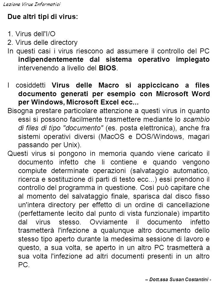 Due altri tipi di virus: 1. Virus dell'I/O 2. Virus delle directory In questi casi i virus riescono ad assumere il controllo del PC indipendentemente