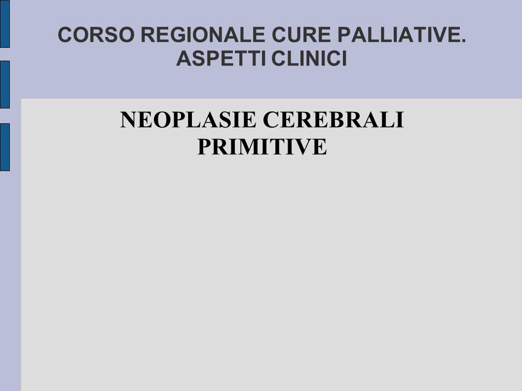CORSO REGIONALE CURE PALLIATIVE. ASPETTI CLINICI NEOPLASIE CEREBRALI PRIMITIVE
