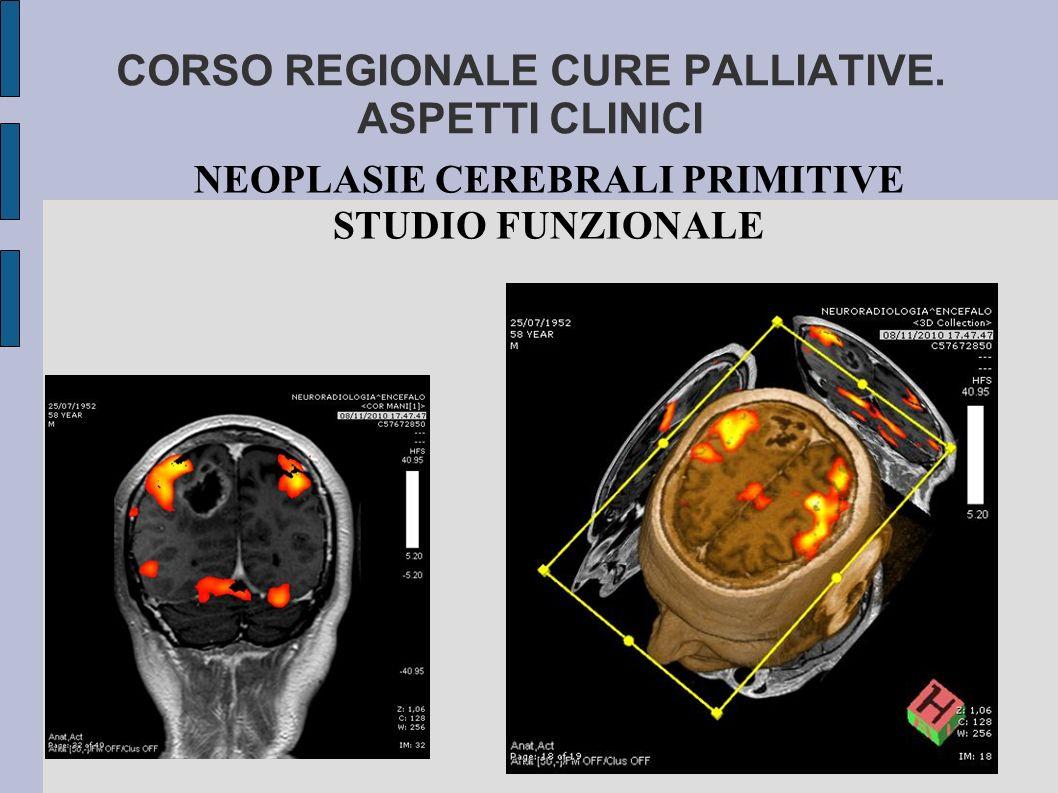 CORSO REGIONALE CURE PALLIATIVE. ASPETTI CLINICI NEOPLASIE CEREBRALI PRIMITIVE STUDIO FUNZIONALE