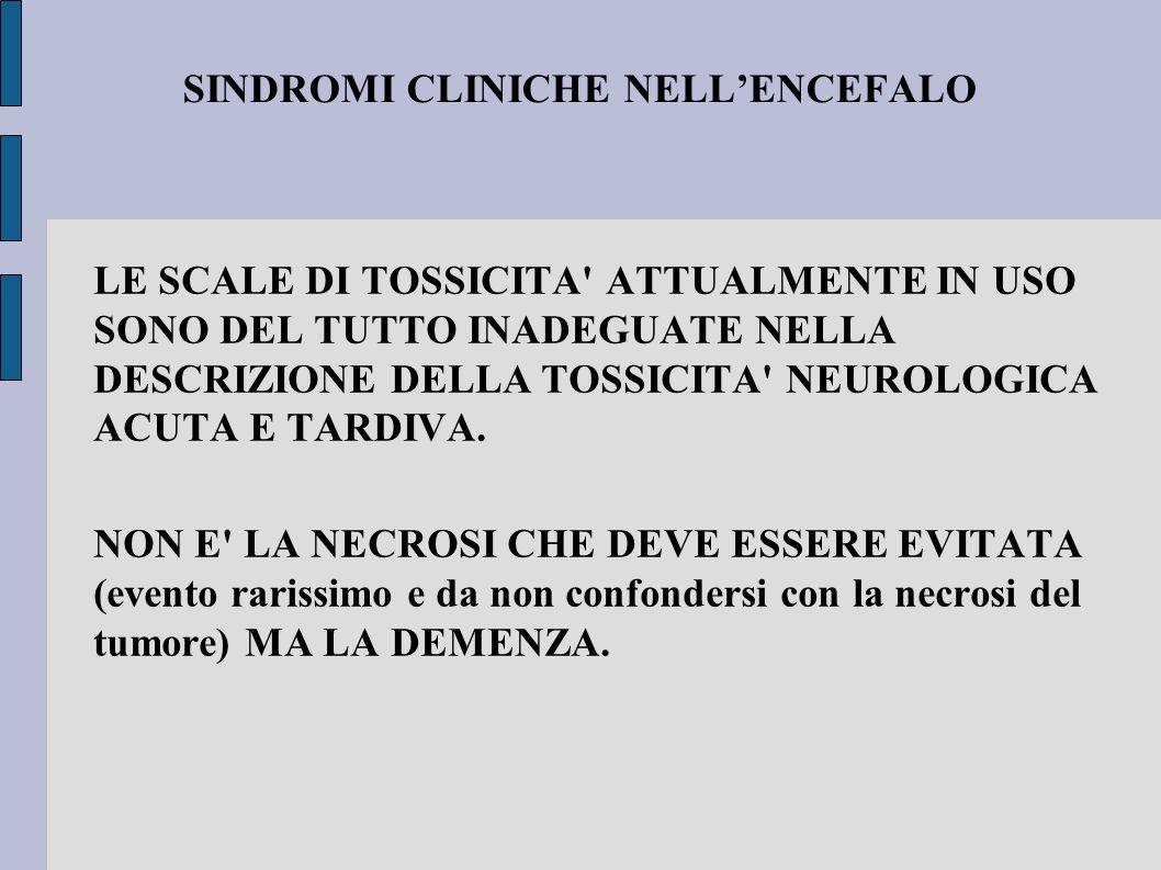 LE SCALE DI TOSSICITA' ATTUALMENTE IN USO SONO DEL TUTTO INADEGUATE NELLA DESCRIZIONE DELLA TOSSICITA' NEUROLOGICA ACUTA E TARDIVA. NON E' LA NECROSI