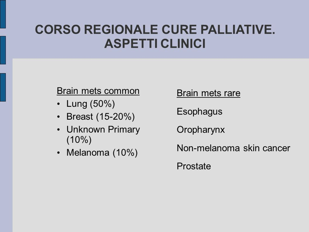PROGNOSI Untreated: 1 month Steroids alone: 2 months XRT: 3 to 6 months Surgery and XRT: 10 to 16 months Overall one-year survival is ~ 10% CORSO REGIONALE CURE PALLIATIVE.