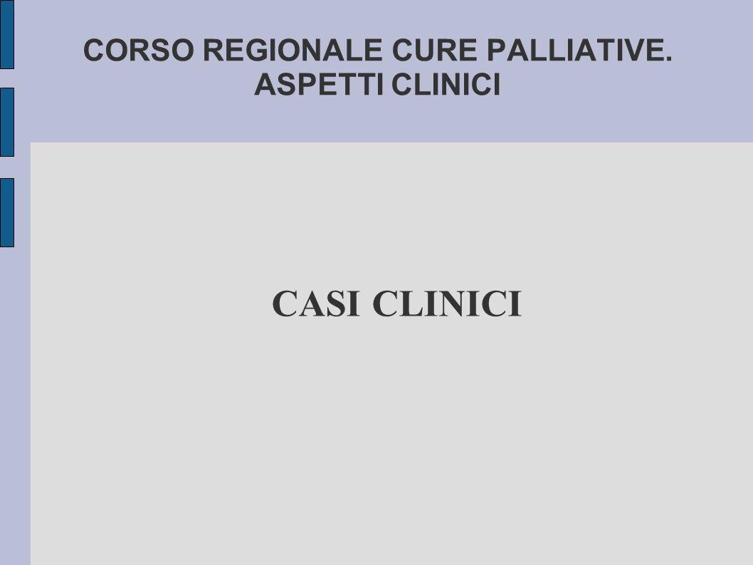 CORSO REGIONALE CURE PALLIATIVE. ASPETTI CLINICI CASI CLINICI