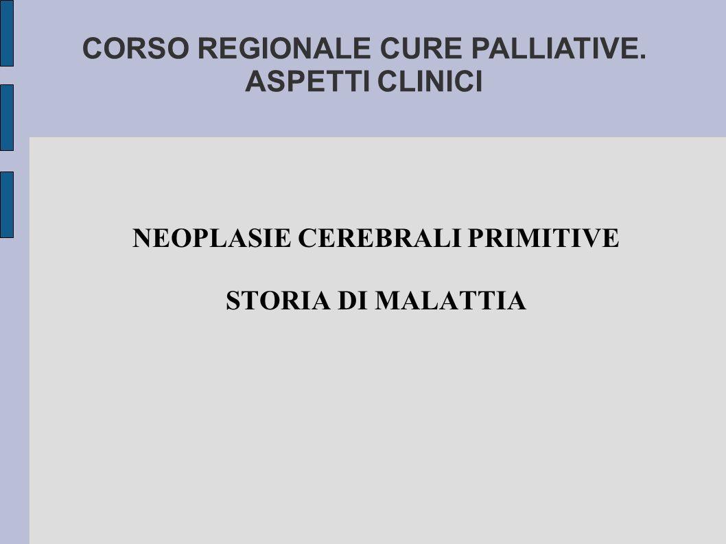 NEOPLASIE CEREBRALI PRIMITIVE STORIA DI MALATTIA CORSO REGIONALE CURE PALLIATIVE. ASPETTI CLINICI