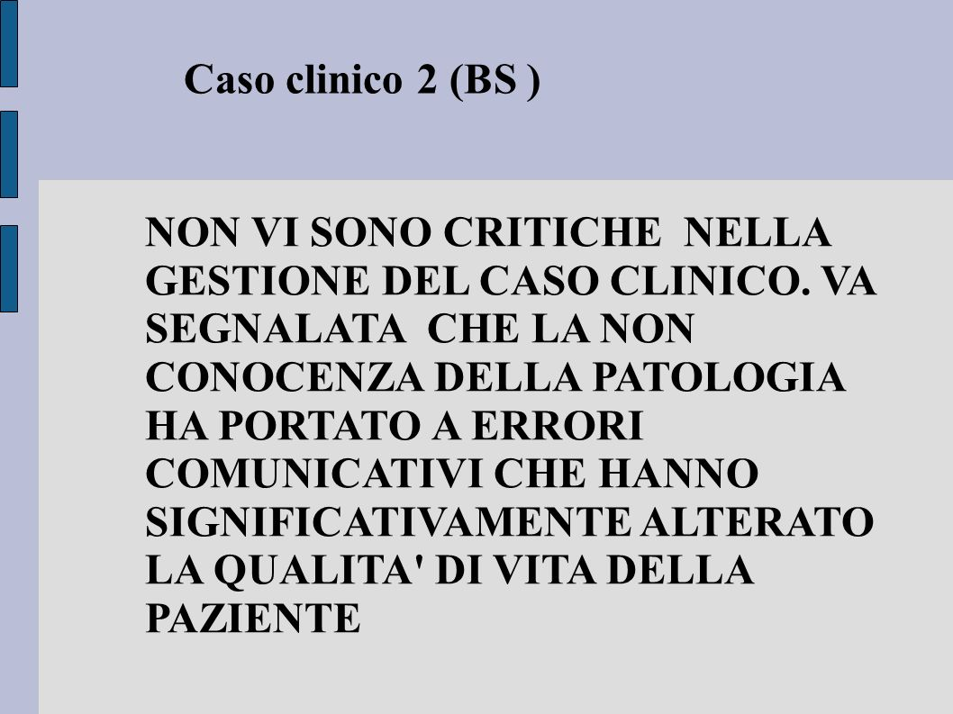 Caso clinico 2 (BS ) NON VI SONO CRITICHE NELLA GESTIONE DEL CASO CLINICO. VA SEGNALATA CHE LA NON CONOCENZA DELLA PATOLOGIA HA PORTATO A ERRORI COMUN