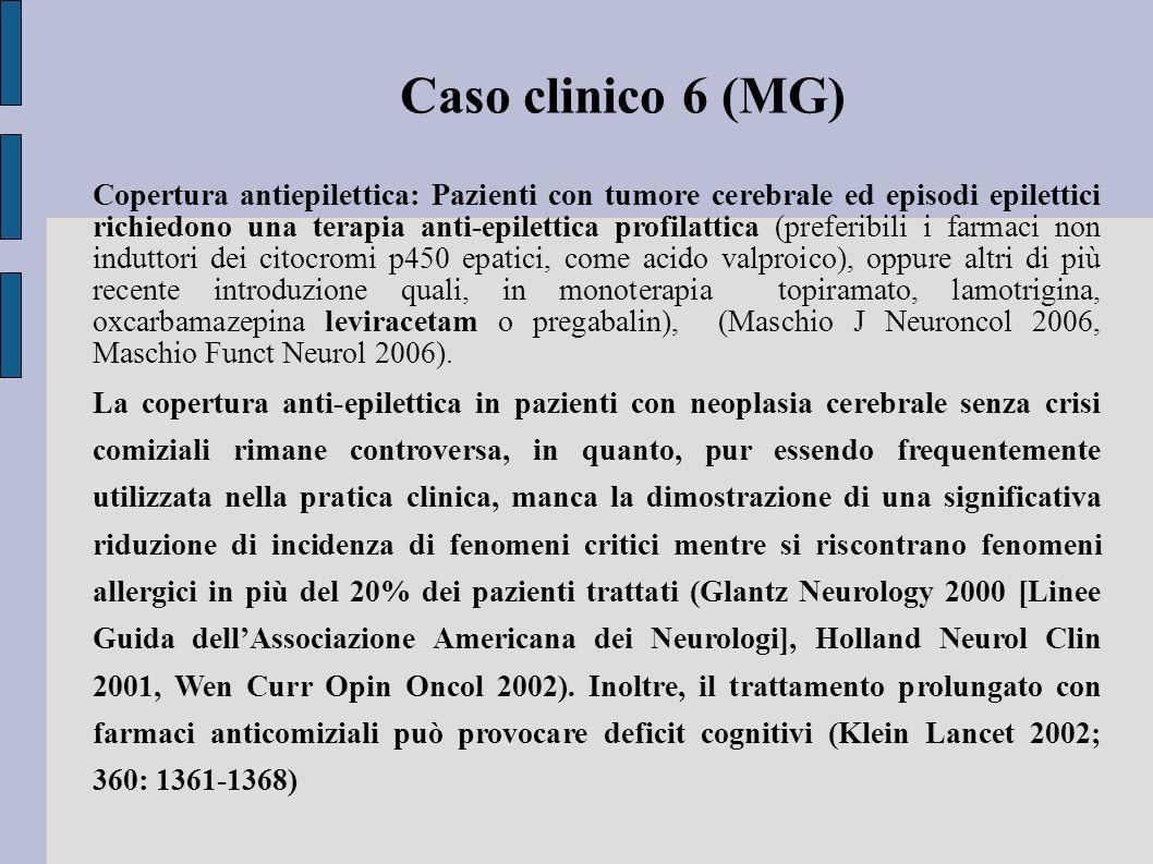 Caso clinico 6 (MG) Copertura antiepilettica: Pazienti con tumore cerebrale ed episodi epilettici richiedono una terapia anti-epilettica profilattica