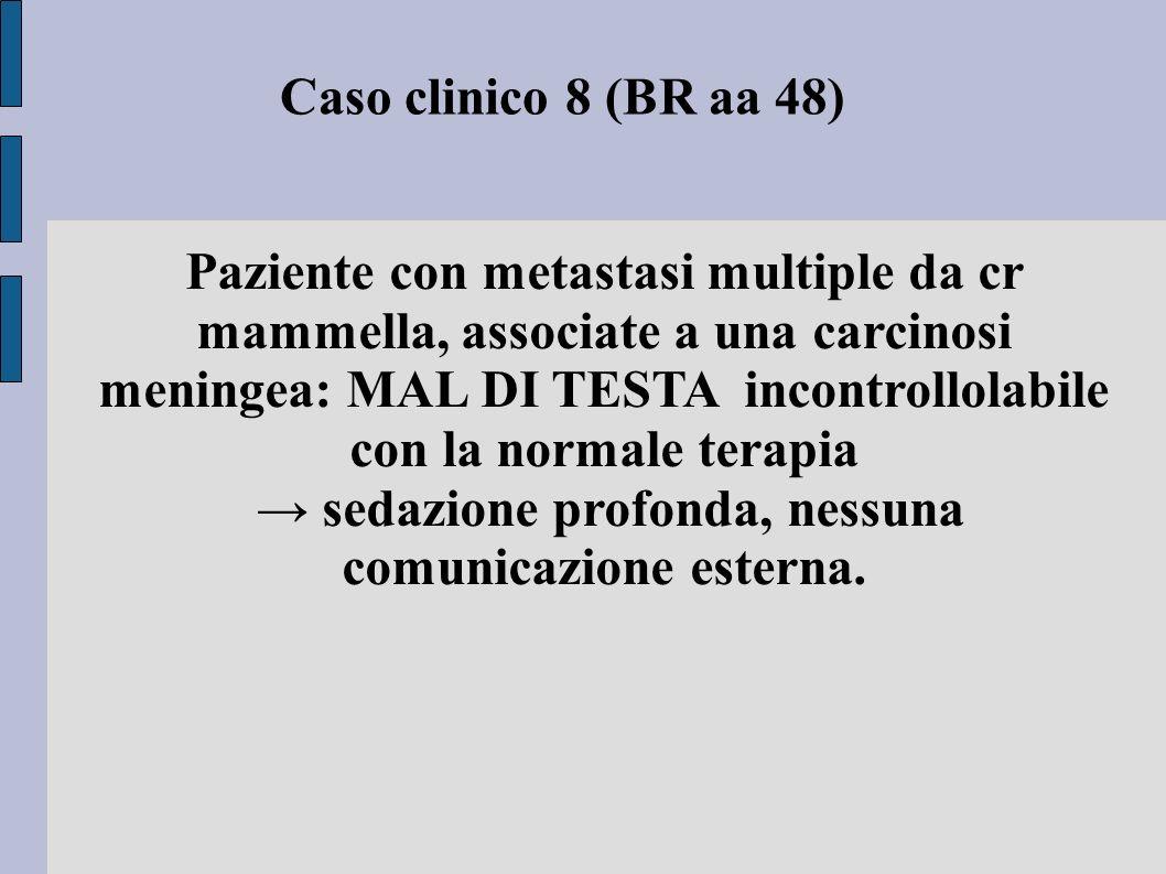 Caso clinico 8 (BR aa 48) Paziente con metastasi multiple da cr mammella, associate a una carcinosi meningea: MAL DI TESTA incontrollolabile con la no