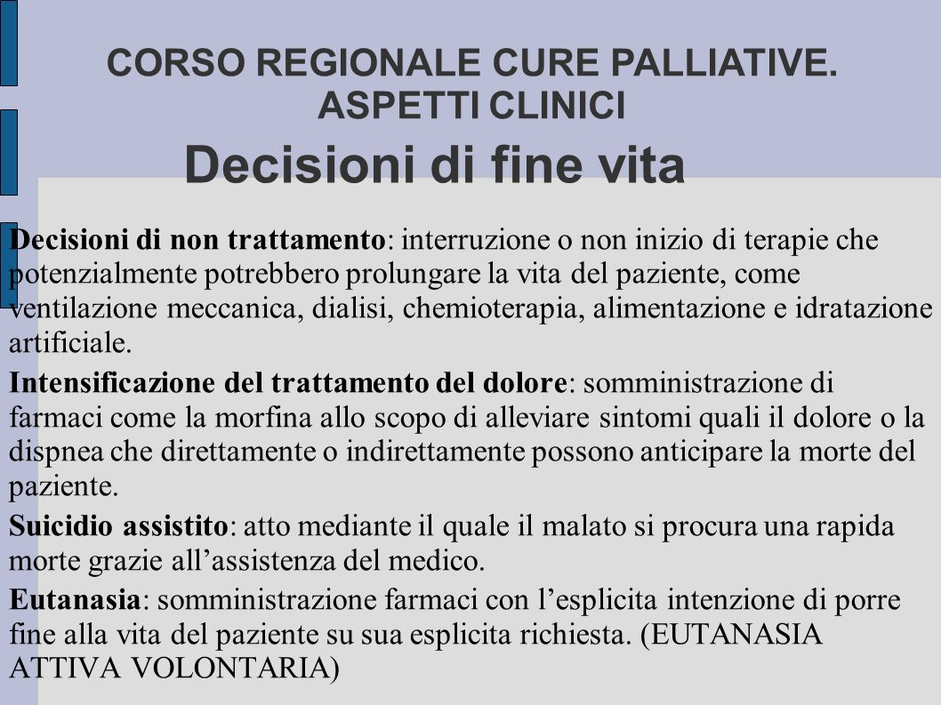 Decisioni di fine vita Decisioni di non trattamento: interruzione o non inizio di terapie che potenzialmente potrebbero prolungare la vita del pazient