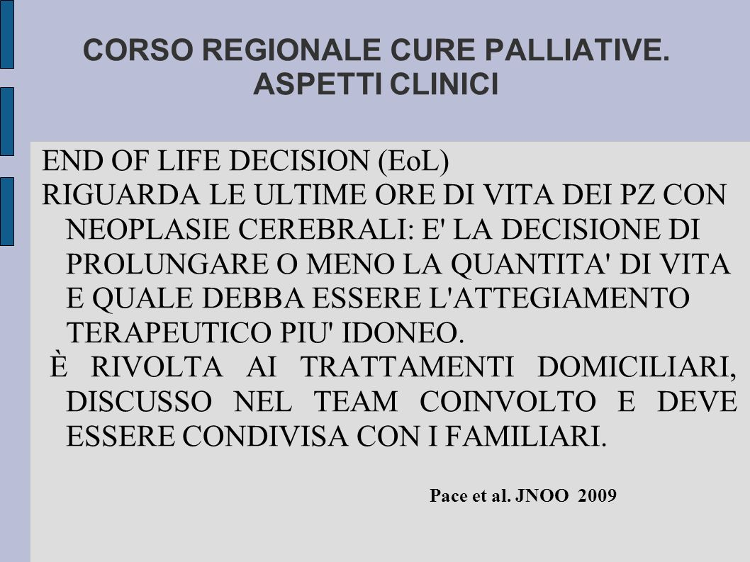 CORSO REGIONALE CURE PALLIATIVE. ASPETTI CLINICI END OF LIFE DECISION (EoL) RIGUARDA LE ULTIME ORE DI VITA DEI PZ CON NEOPLASIE CEREBRALI: E' LA DECIS
