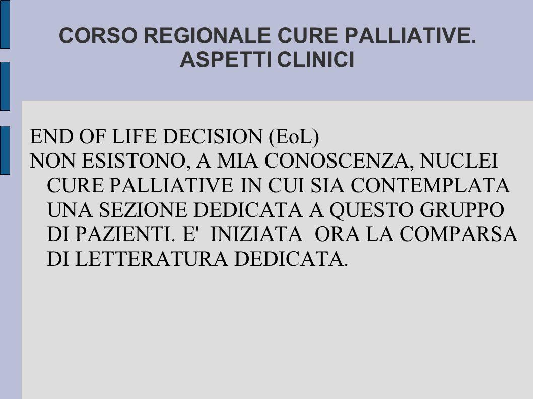 CORSO REGIONALE CURE PALLIATIVE. ASPETTI CLINICI END OF LIFE DECISION (EoL) NON ESISTONO, A MIA CONOSCENZA, NUCLEI CURE PALLIATIVE IN CUI SIA CONTEMPL
