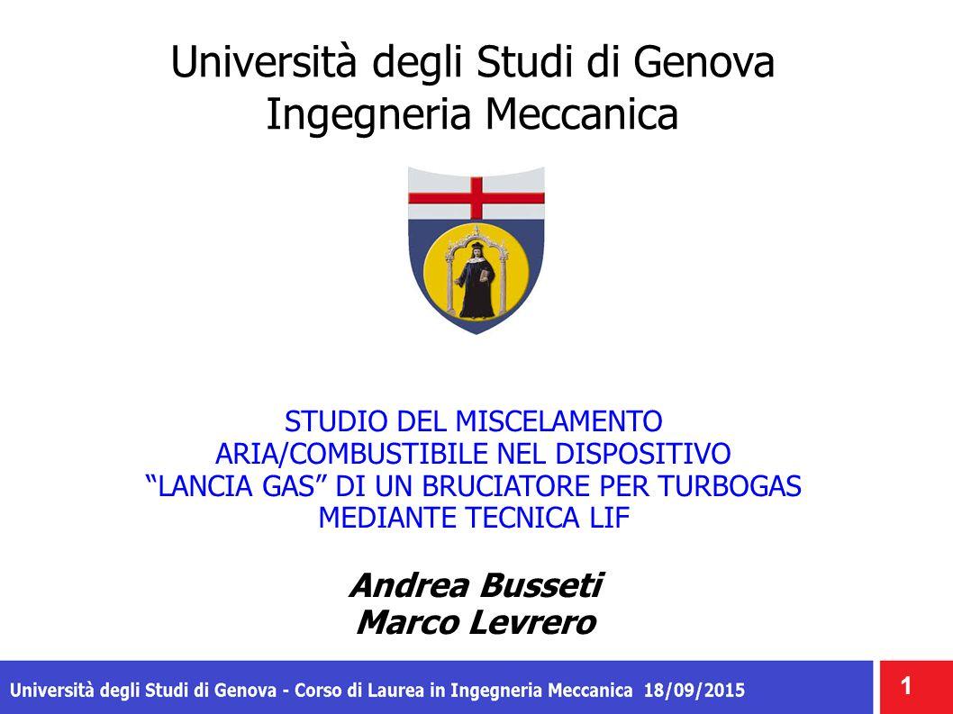 Università degli Studi di Genova Ingegneria Meccanica STUDIO DEL MISCELAMENTO ARIA/COMBUSTIBILE NEL DISPOSITIVO LANCIA GAS DI UN BRUCIATORE PER TURBOGAS MEDIANTE TECNICA LIF Andrea Busseti Marco Levrero 1