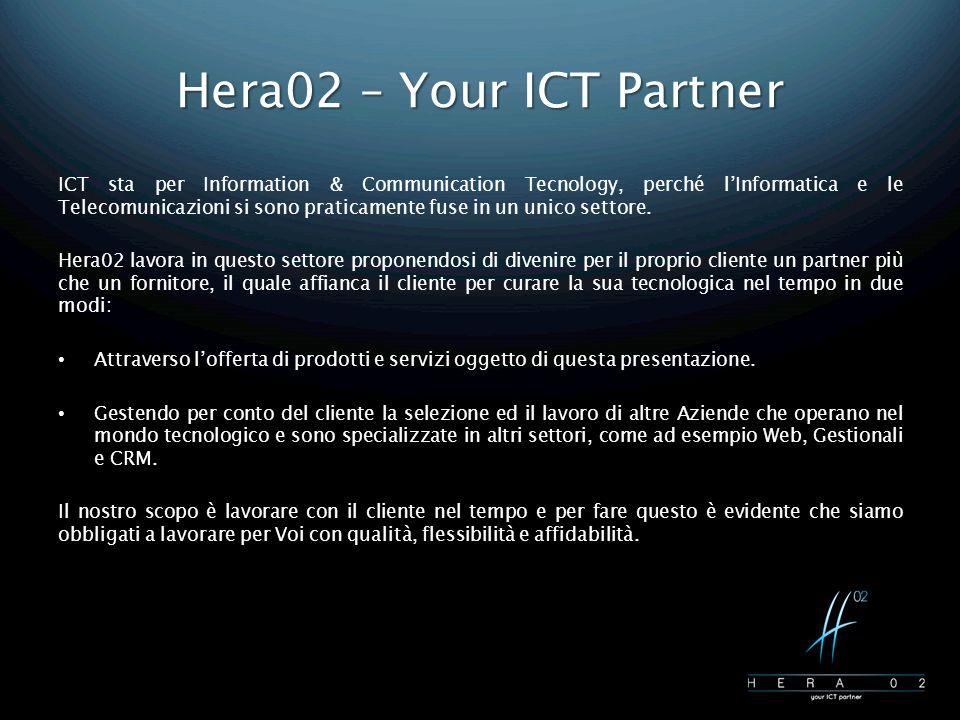 Hera02 – Your ICT Partner ICT sta per Information & Communication Tecnology, perché l'Informatica e le Telecomunicazioni si sono praticamente fuse in un unico settore.