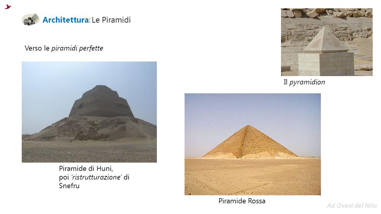 Architettura: Le Piramidi Verso le piramidi perfette Il pyramidion Piramide Rossa Piramide di Huni, poi 'ristrutturazione' di Snefru Ad Ovest del Nilo