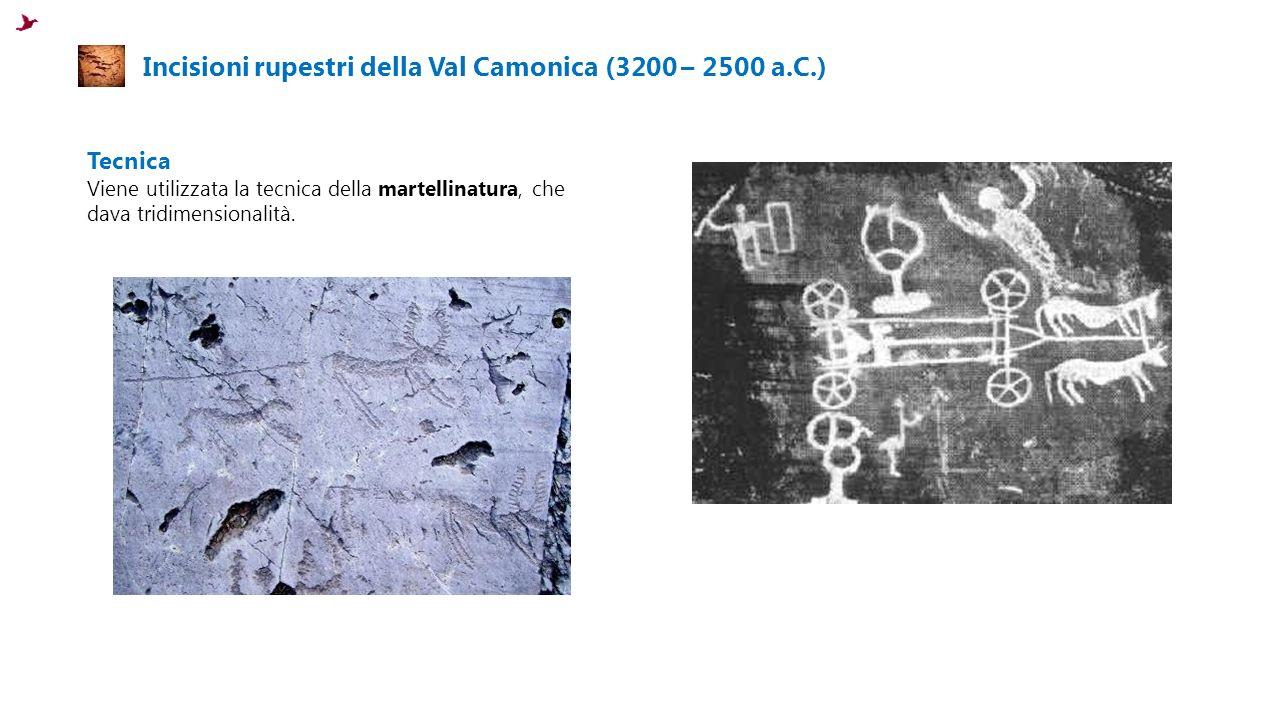 Incisioni rupestri della Val Camonica (3200 – 2500 a.C.) Tecnica Viene utilizzata la tecnica della martellinatura, che dava tridimensionalità.