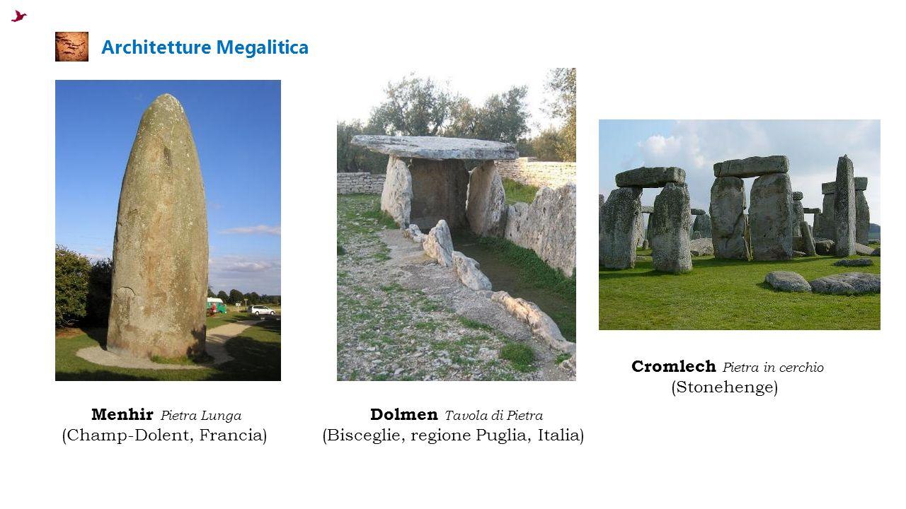 Architetture Megalitica Menhir Pietra Lunga (Champ-Dolent, Francia) Dolmen Tavola di Pietra (Bisceglie, regione Puglia, Italia) Cromlech Pietra in cerchio (Stonehenge)