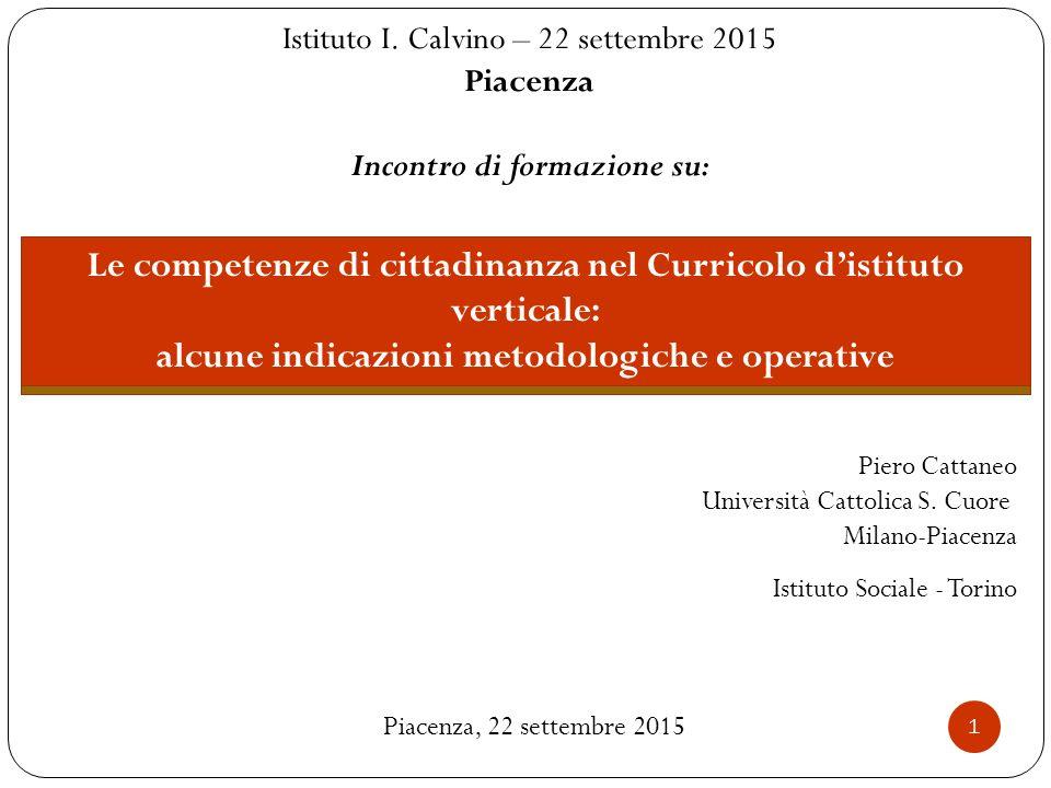 Piero Cattaneo Università Cattolica S. Cuore Milano-Piacenza Istituto Sociale - Torino Le competenze di cittadinanza nel Curricolo d'istituto vertical