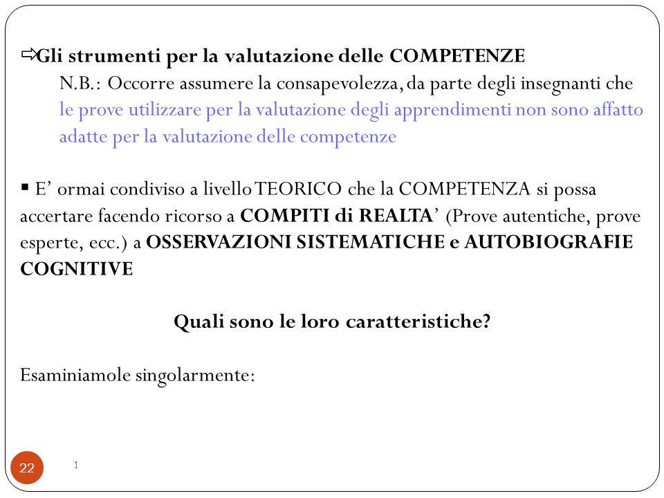 1 22  Gli strumenti per la valutazione delle COMPETENZE N.B.: Occorre assumere la consapevolezza, da parte degli insegnanti che le prove utilizzare p