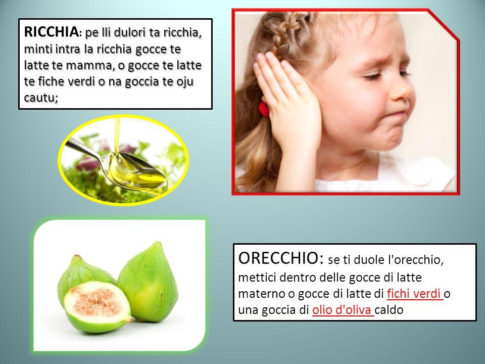 ORECCHIO: se ti duole l'orecchio, mettici dentro delle gocce di latte materno o gocce di latte di fichi verdi o una goccia di olio d'oliva caldo pe ll