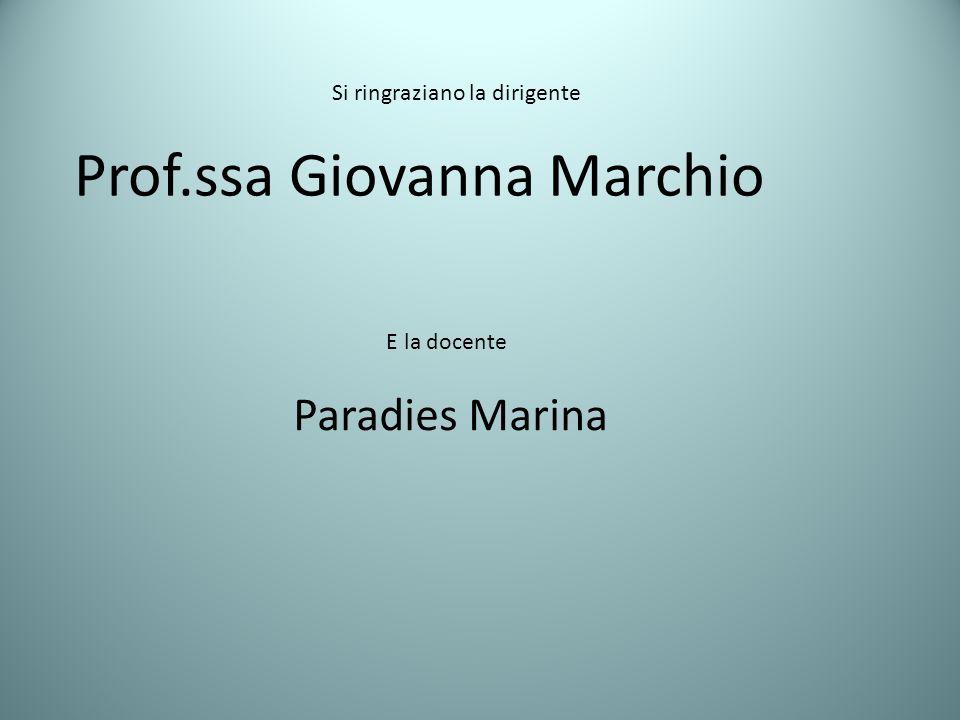 E la docente Paradies Marina Si ringraziano la dirigente Prof.ssa Giovanna Marchio