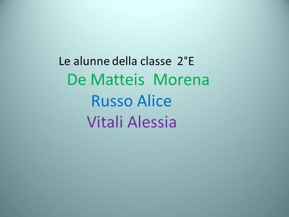 Le alunne della classe 2°E De Matteis Morena Russo Alice Vitali Alessia