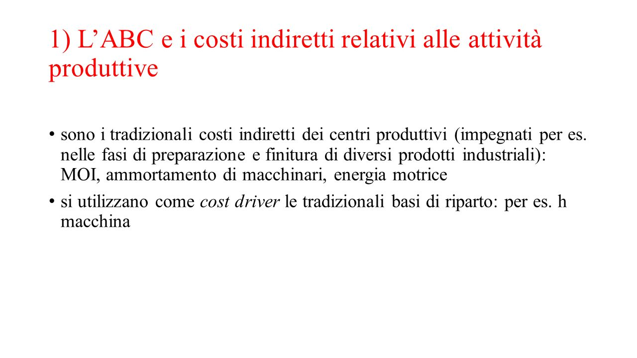 1) L'ABC e i costi indiretti relativi alle attività produttive sono i tradizionali costi indiretti dei centri produttivi (impegnati per es. nelle fasi