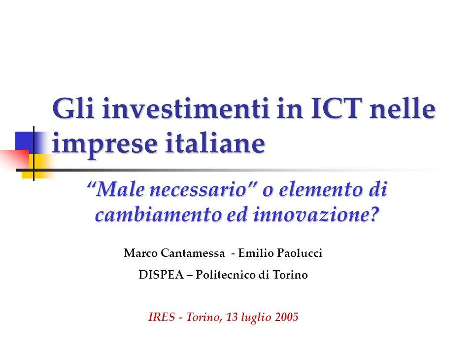"""Gli investimenti in ICT nelle imprese italiane """"Male necessario"""" o elemento di cambiamento ed innovazione? Marco Cantamessa - Emilio Paolucci DISPEA –"""