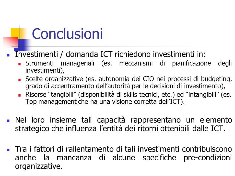 Conclusioni Investimenti / domanda ICT richiedono investimenti in: Strumenti manageriali (es. meccanismi di pianificazione degli investimenti), Scelte