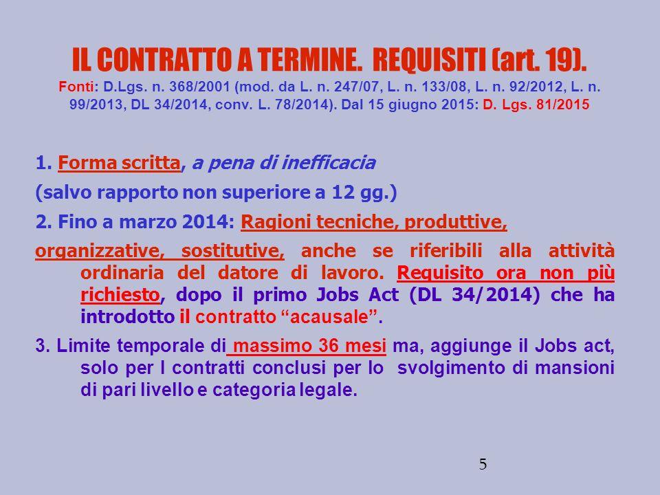 5 IL CONTRATTO A TERMINE. REQUISITI (art. 19). Fonti: D.Lgs. n. 368/2001 (mod. da L. n. 247/07, L. n. 133/08, L. n. 92/2012, L. n. 99/2013, DL 34/2014