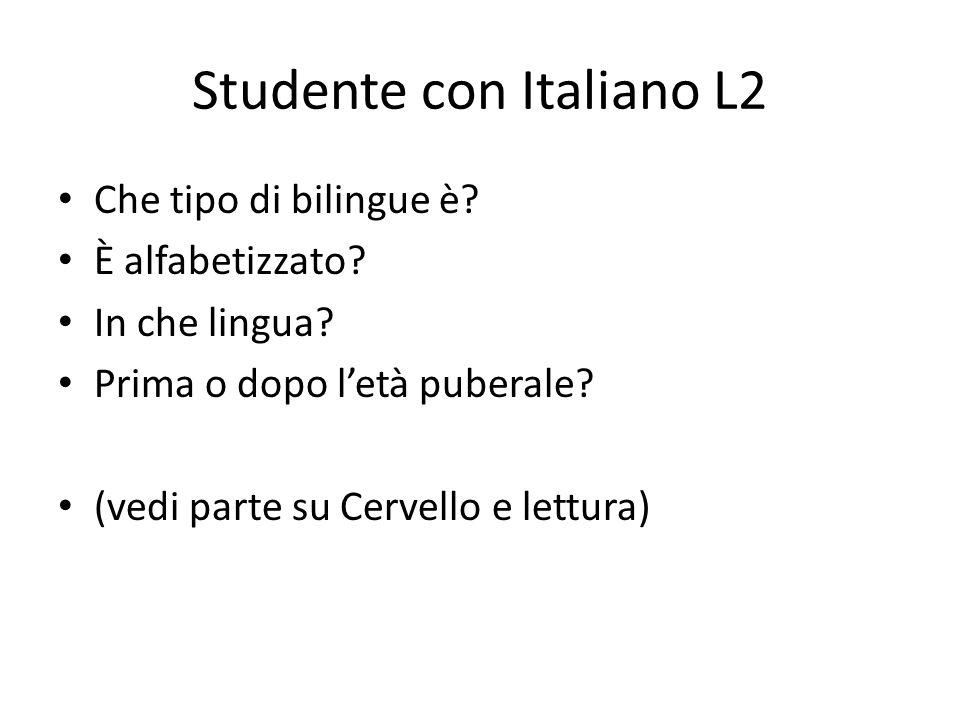 Studente con Italiano L2 Che tipo di bilingue è? È alfabetizzato? In che lingua? Prima o dopo l'età puberale? (vedi parte su Cervello e lettura)