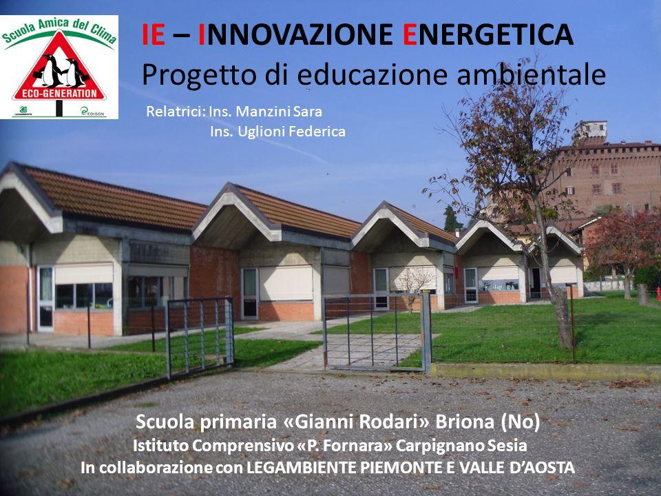 IE – INNOVAZIONE ENERGETICA Progetto di educazione ambientale Scuola primaria «Gianni Rodari» Briona (No) Istituto Comprensivo «P.
