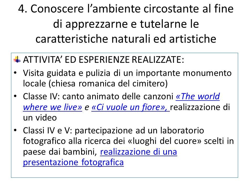 4. Conoscere l'ambiente circostante al fine di apprezzarne e tutelarne le caratteristiche naturali ed artistiche ATTIVITA' ED ESPERIENZE REALIZZATE: V