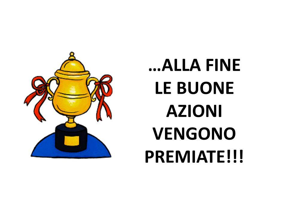 …ALLA FINE LE BUONE AZIONI VENGONO PREMIATE!!!