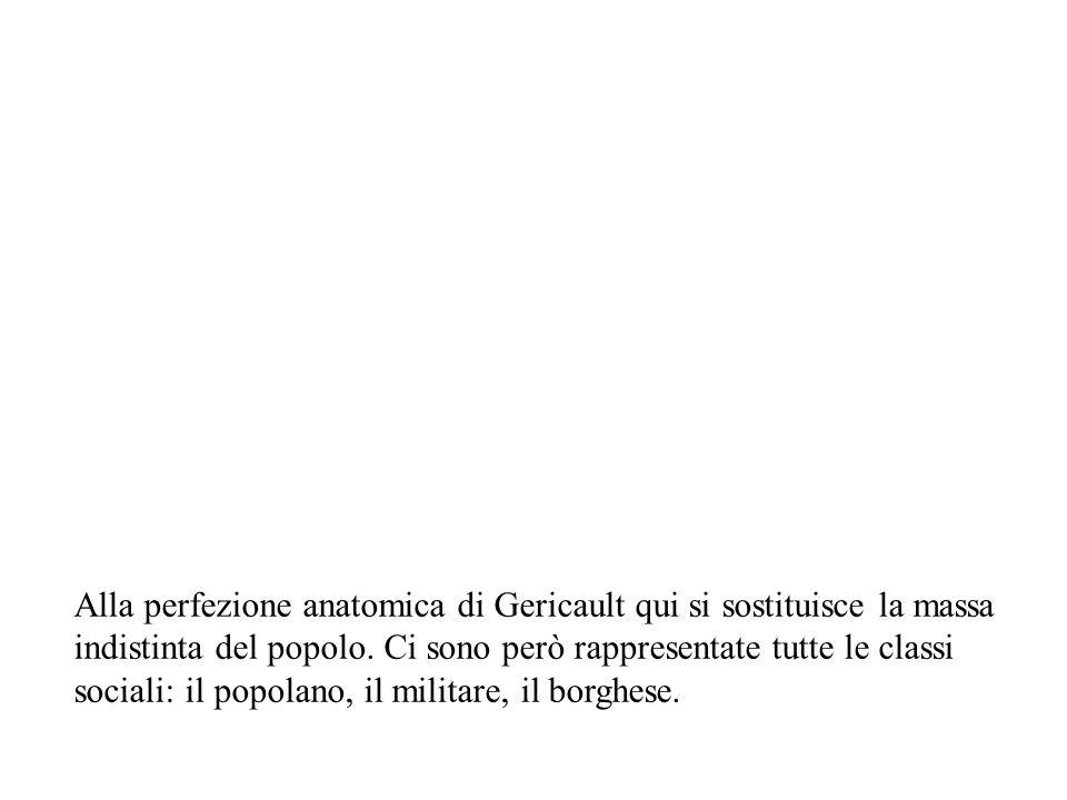 Alla perfezione anatomica di Gericault qui si sostituisce la massa indistinta del popolo. Ci sono però rappresentate tutte le classi sociali: il popol