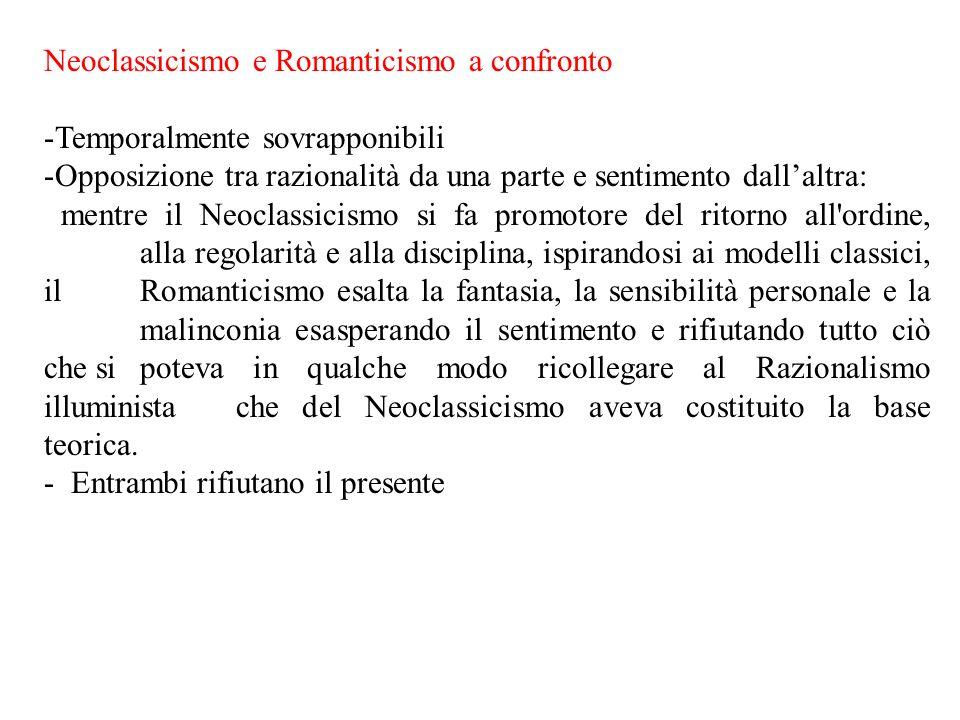 Neoclassicismo e Romanticismo a confronto -Temporalmente sovrapponibili -Opposizione tra razionalità da una parte e sentimento dall'altra: mentre il N