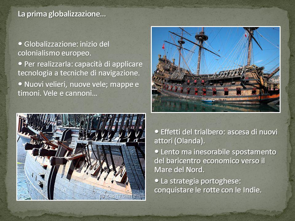 Globalizzazione: inizio del colonialismo europeo. Globalizzazione: inizio del colonialismo europeo. Per realizzarla: capacità di applicare tecnologia