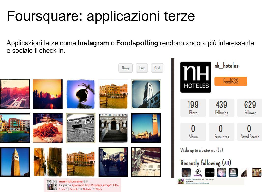 Foursquare: applicazioni terze Applicazioni terze come Instagram o Foodspotting rendono ancora più interessante e sociale il check-in.