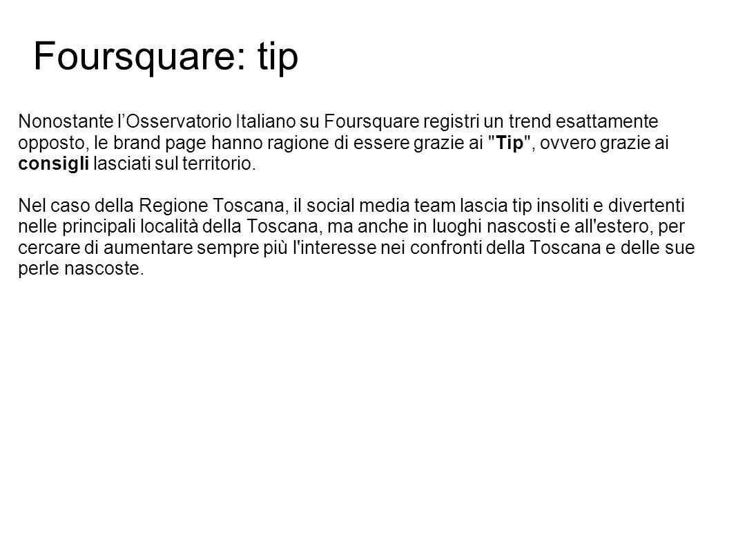 Nonostante l'Osservatorio Italiano su Foursquare registri un trend esattamente opposto, le brand page hanno ragione di essere grazie ai Tip , ovvero grazie ai consigli lasciati sul territorio.