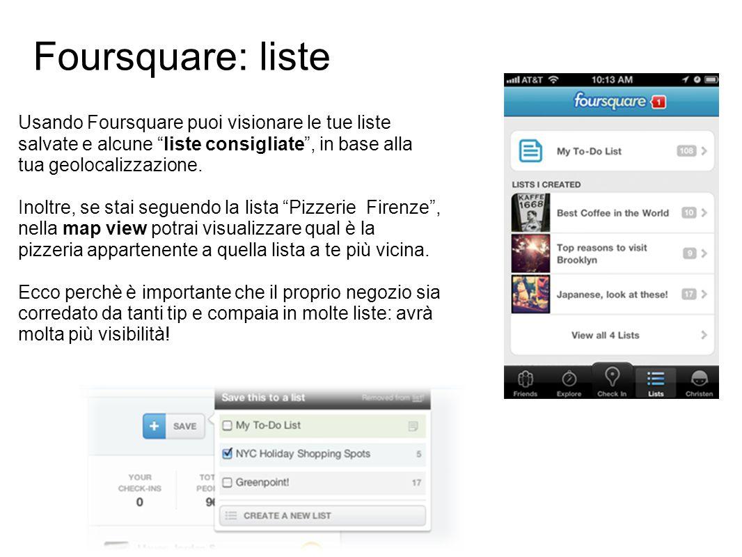 Usando Foursquare puoi visionare le tue liste salvate e alcune liste consigliate , in base alla tua geolocalizzazione.