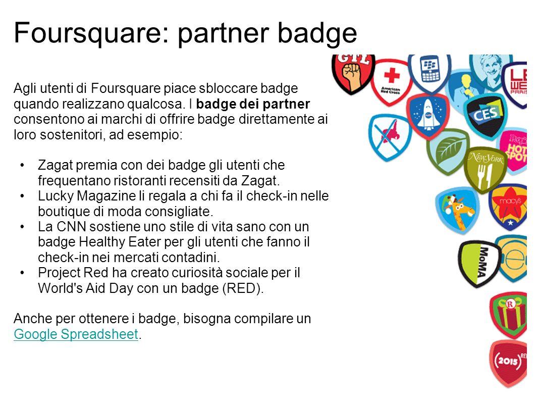 Foursquare: partner badge Agli utenti di Foursquare piace sbloccare badge quando realizzano qualcosa.