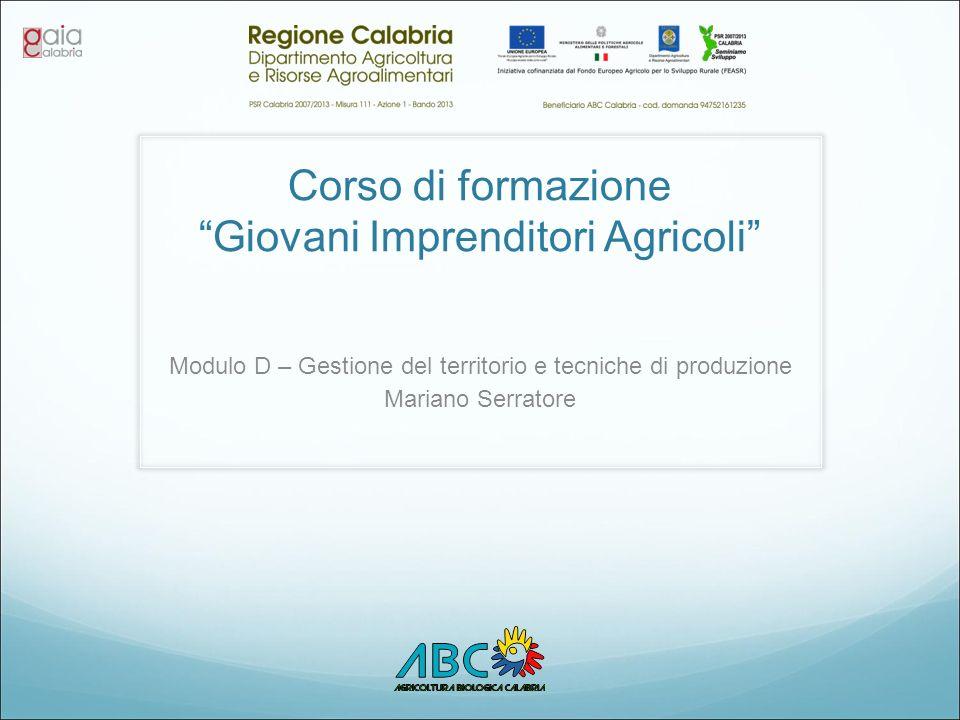 """Corso di formazione """"Giovani Imprenditori Agricoli"""" Modulo D – Gestione del territorio e tecniche di produzione Mariano Serratore"""