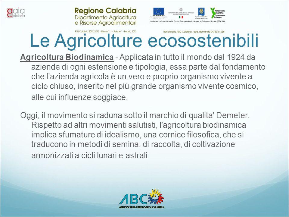 Le Agricolture ecosostenibili Agricoltura Biodinamica - Applicata in tutto il mondo dal 1924 da aziende di ogni estensione e tipologia, essa parte dal