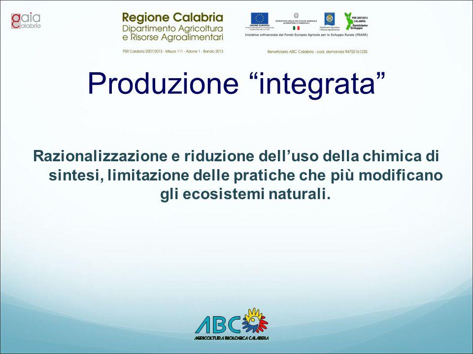 """Produzione """"integrata"""" Razionalizzazione e riduzione dell'uso della chimica di sintesi, limitazione delle pratiche che più modificano gli ecosistemi n"""
